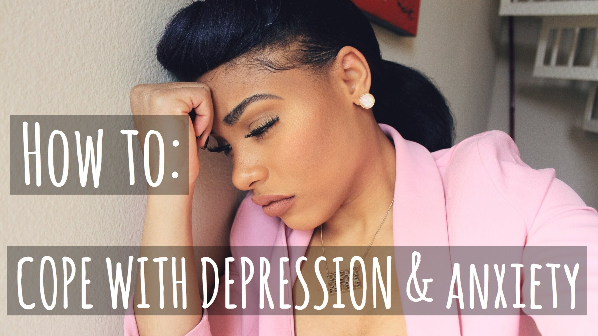 HOW TO : COPE WITH DEPRESSION & ANXIETY